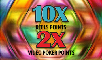 10X Reel Points and 2X video Poker points 3pm-8pm