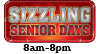 Sizzling Senior Days 8am-8pm
