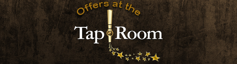 Offers at the Tap Room