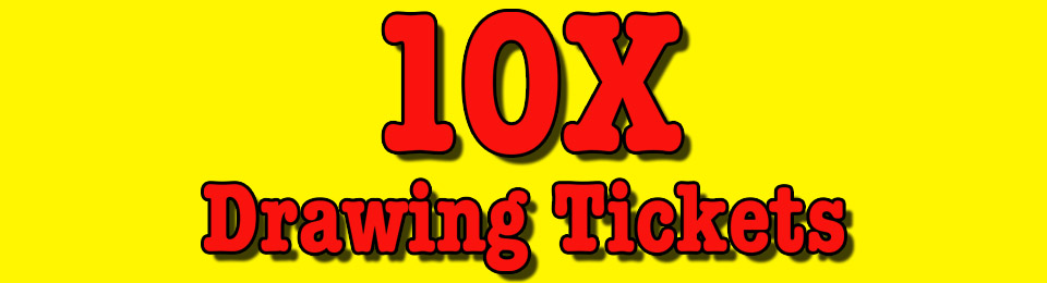 10X Drawing Tickets
