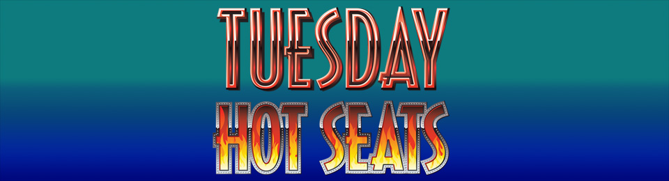 Tuesday Hot Seats